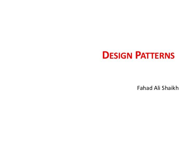 DESIGN PATTERNS       Fahad Ali Shaikh