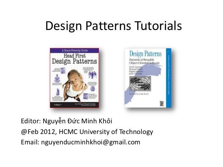 Design Patterns TutorialsEditor: Nguyễn Đức Minh Khôi@Feb 2012, HCMC University of TechnologyEmail: nguyenducminhkhoi@gmai...