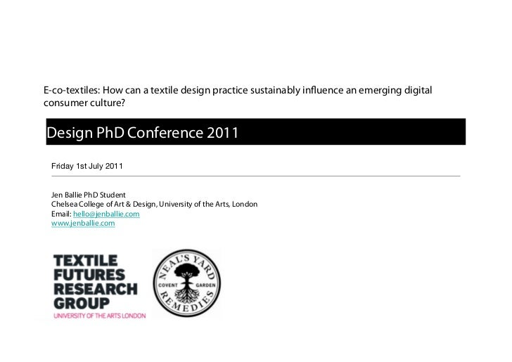 E-co-textiles: How can a textile design practice sustainably in uence an emerging digitalconsumer culture?Design PhD Confe...