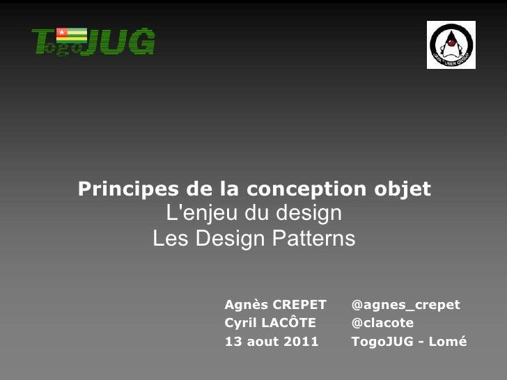 Principes de la conception objet L'enjeu du design Les Design Patterns Agnès CREPET @agnes_crepet Cyril LACÔTE @clacote 13...