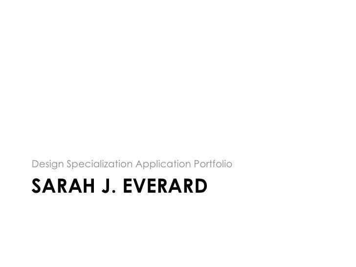 Sarah J. Everard<br />Design Specialization Application Portfolio<br />
