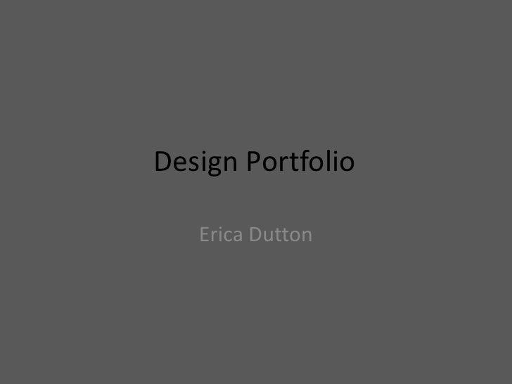 Design Portfolio<br />Erica Dutton<br />