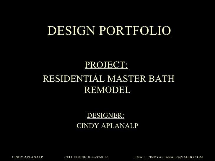DESIGN PORTFOLIO PROJECT:   RESIDENTIAL MASTER BATH REMODEL DESIGNER:   CINDY APLANALP
