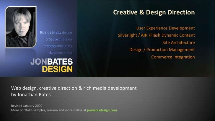 Jonathan Bates<br />Creative & Design Direction<br />User Experience Development<br />Silverlight / AIR /Flash Dynamic Con...