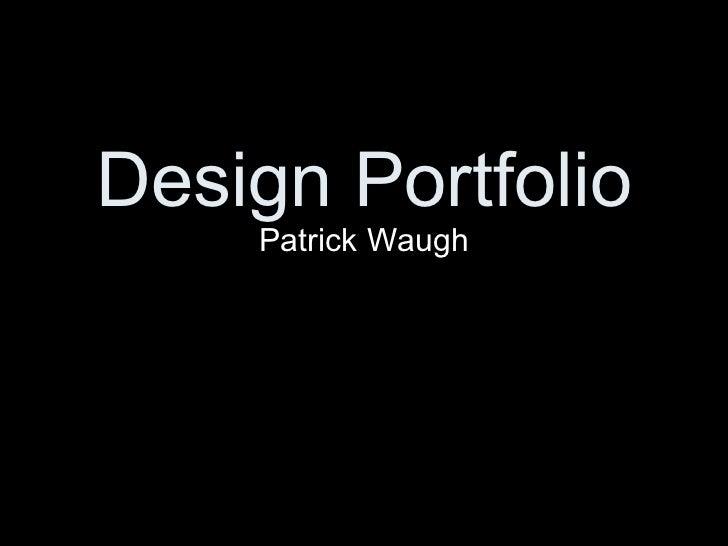 Design Portfolio Patrick Waugh