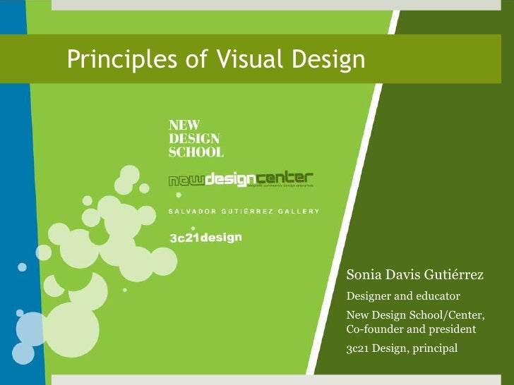 Principles of Visual Design<br />Sonia Davis Gutiérrez<br />Designer and educator<br />New Design School/Center, Co-founde...