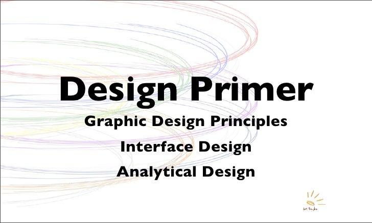Design Primer  Graphic Design Principles      Interface Design     Analytical Design