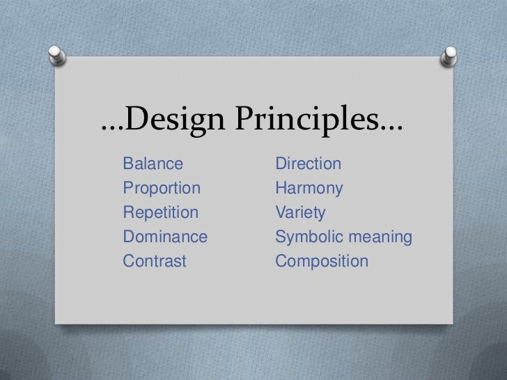 …Design Principles…<br />Balance		Direction<br />Proportion		Harmony<br />Repetition		Variety <br />Dominance		Symbolic me...