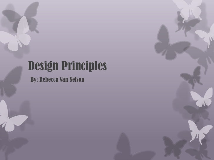 Design Principles<br />    By: Rebecca Van Nelson<br />