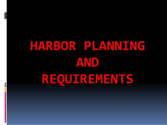 HARBOR PLANNING AND REQUIREMENTS