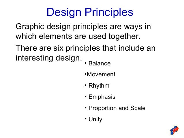 Design Principles Graphic design principles are ways in which elements are used together. There are six principles that in...