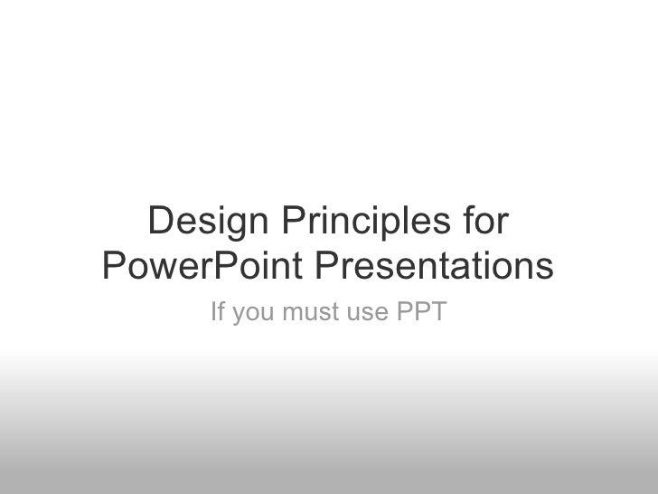 Design Principles for PowerPoint Presentations If you must use PPT