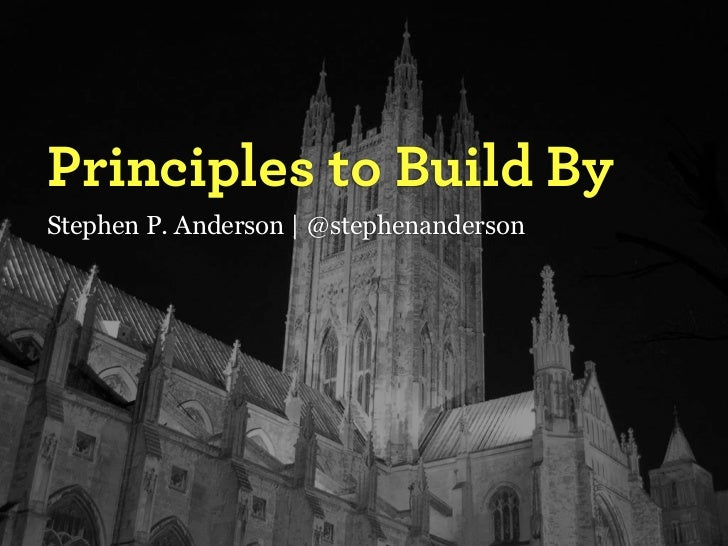 Principles to Build By Stephen P. Anderson | @stephenanderson