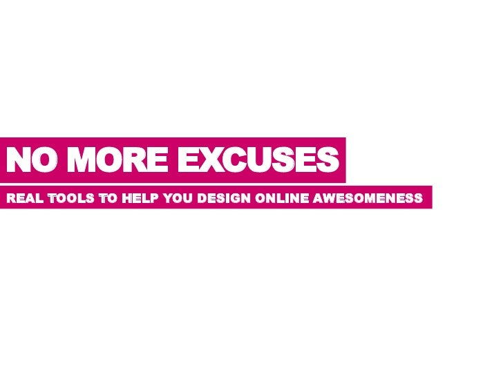 NO MORE EXCUSES<br />REAL TOOLS TO HELP YOU DESIGN ONLINE AWESOMENESS<br />