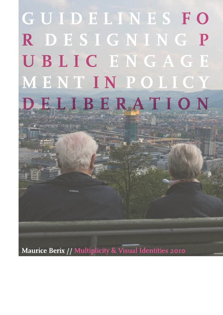 Guidelines for designing public engagement in policy deliberation Visual essay & preliminary proposals by Maurice Berix  C...