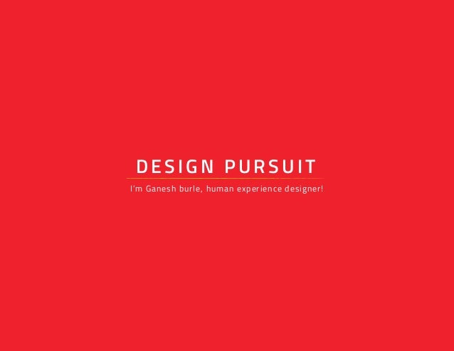 DESIGN PURSUIT I'm Ganesh burle, human experience designer!