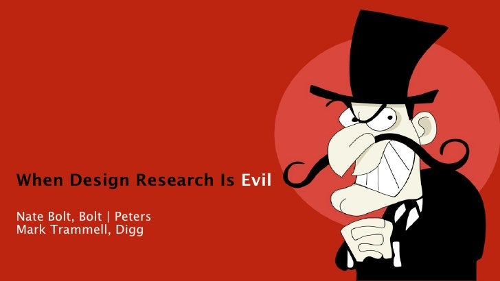 When Design Research Is Evil  Nate Bolt, Bolt | Peters Mark Trammell, Digg