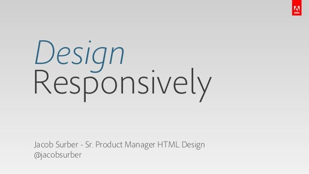 DesignResponsivelyJacob Surber - Sr. Product Manager HTML Design@jacobsurber