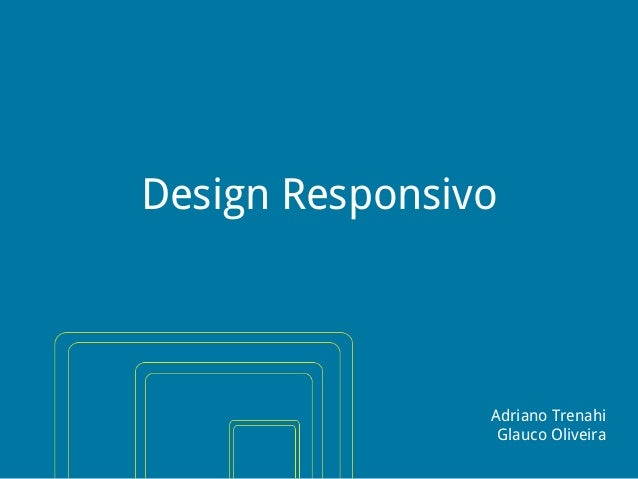 Design Responsivo  Adriano Trenahi Glauco Oliveira