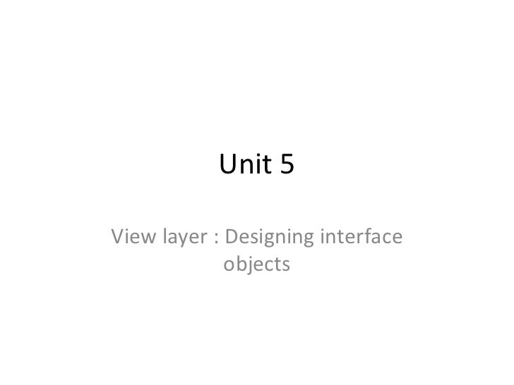 Unit 5View layer : Designing interface             objects