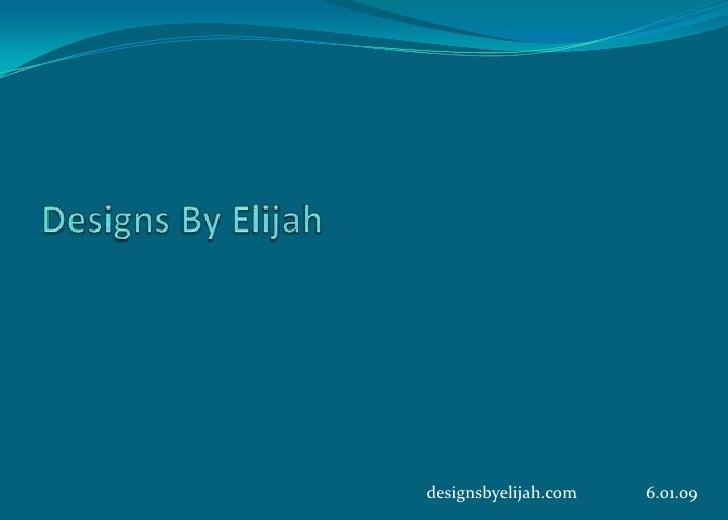 Designs By Elijah<br />designsbyelijah.com                6.01.09<br />