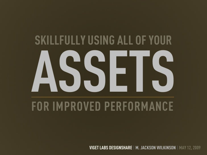 SKILLFULLY USING ALL OF YOUR   ASSETS FOR IMPROVED PERFORMANCE             VIGET LABS DESIGNSHARE   M. JACKSON WILKINSON  ...