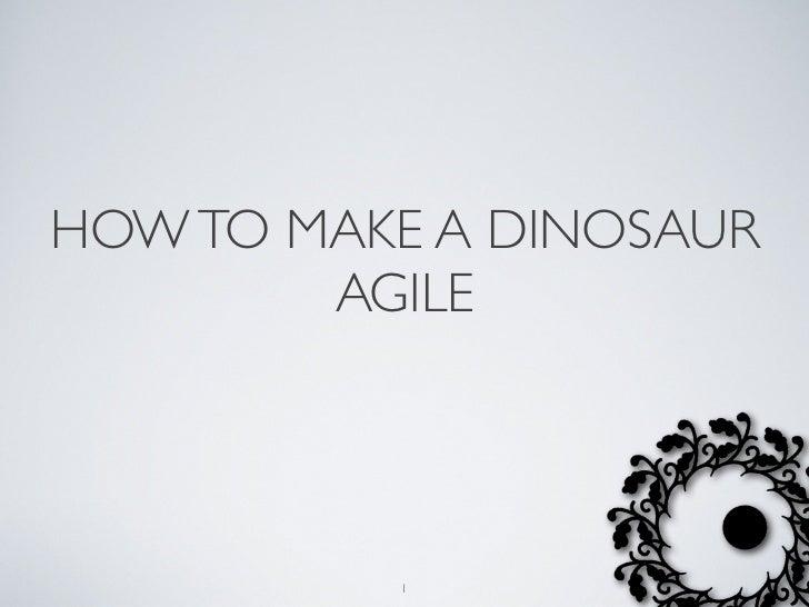HOW TO MAKE A DINOSAUR        AGILE          1