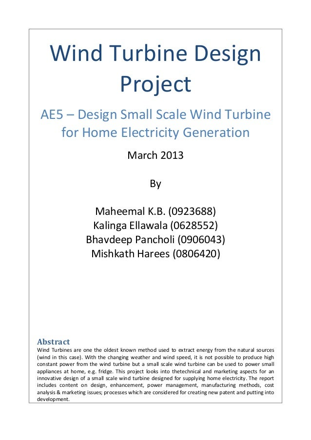 Wind Turbine Design Project AE5 – Design Small Scale Wind Turbine for Home Electricity Generation March 2013 By Maheemal K...