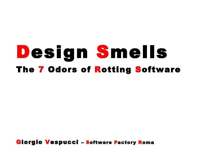 D esign  S mells The  7  Odors of  R otting  S oftware G iorgio  V espucci  –  S oftware  F actory  R oma