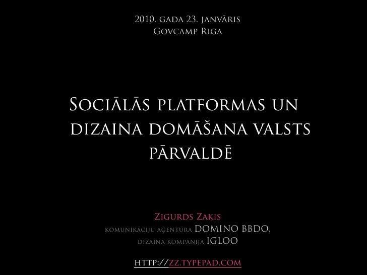 2010. gada 23. janvāris              Govcamp Riga     Sociālās platformas un dizaina domāšana valsts         pārvaldē     ...