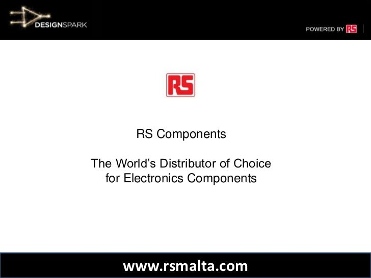 RS Components<br />The World's Distributor of Choice <br />for Electronics Components<br />www.rsmalta.com<br />