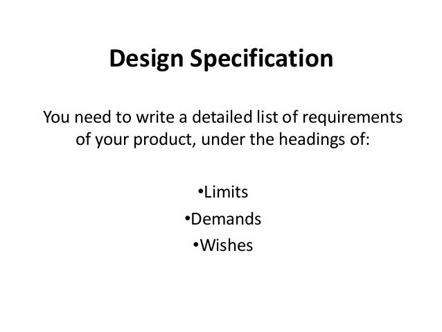 Design SpecificationYou need to write a detailed list of requirements    of your product, under the headings of:          ...