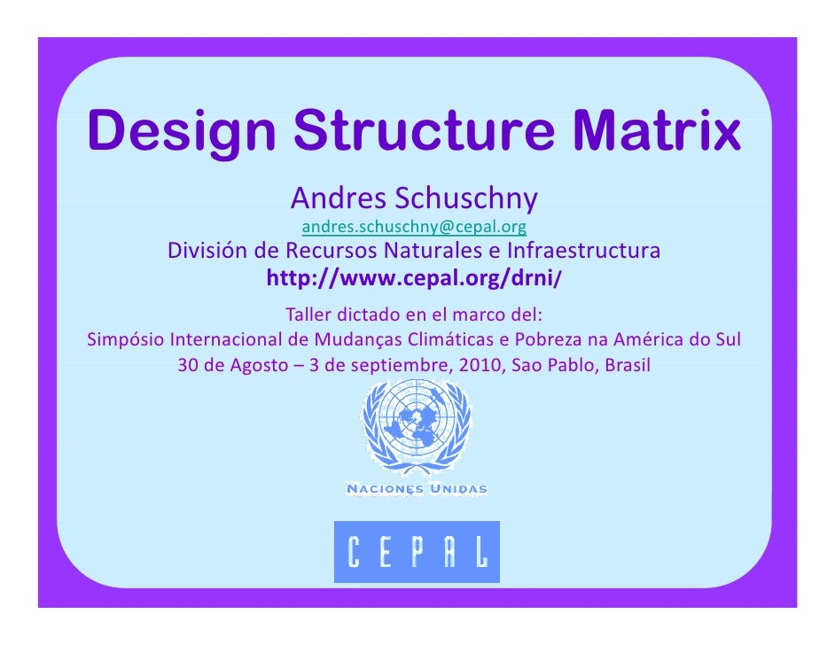 Design Structure M t iD i St      t    Matrix                      AndresSchuschny                      Andres Schuschny ...