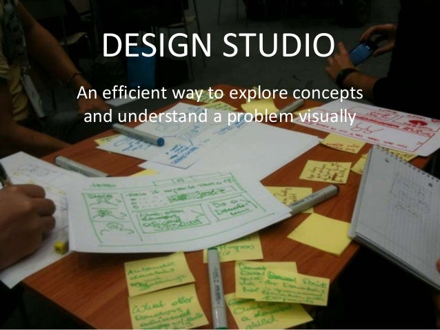 DESIGN STUDIOAn efficient way to explore concepts and understand a problem visually