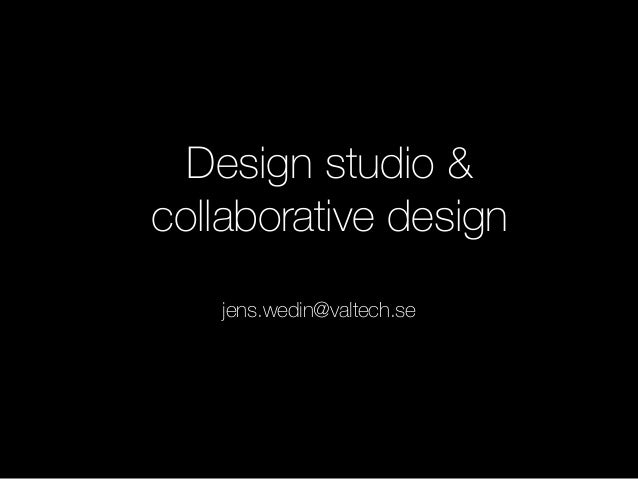 Design studio & collaborative design jens.wedin@valtech.se