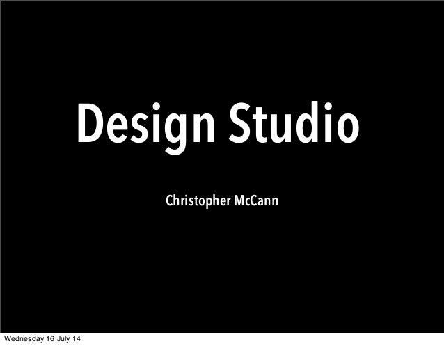 Christopher McCann Design Studio Wednesday 16 July 14