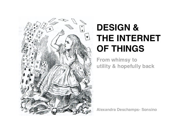 DESIGN &!THE INTERNET !OF THINGS!From whimsy to !utility & hopefully back!Alexandra Deschamps- Sonsino!                   ...