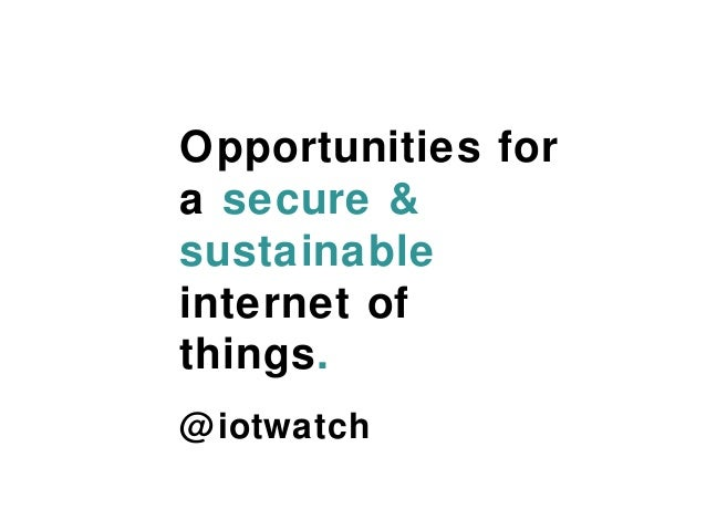 @iotwatch Opportunities for a secure & sustainable internet of things.