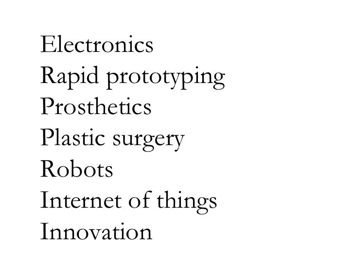 Electronics Rapid prototyping Prosthetics Plastic surgery Robots Internet of things Innovation