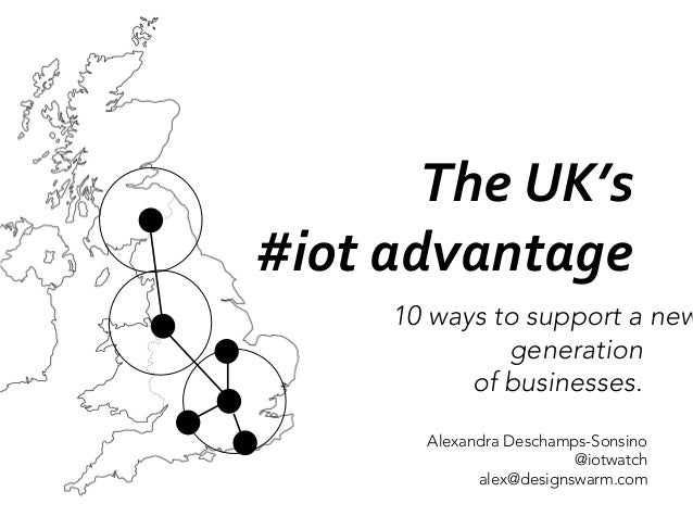 The	  UK's	  	  #iot	  advantage	           10 ways to support a new                  generation               of business...