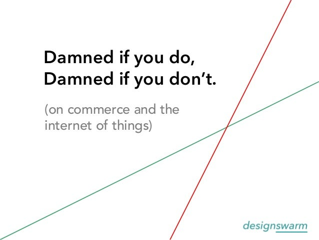 Damned if you do, Damned if you don't: commerce and the