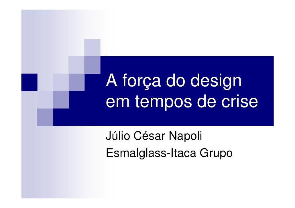 A força do design em tempos de crise Júlio César Napoli Esmalglass-Itaca Grupo