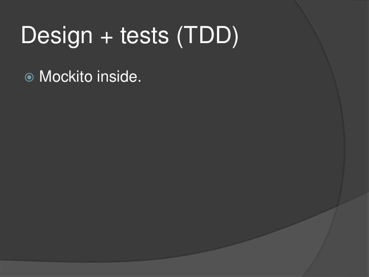 Design + tests (TDD)   Mockito inside.