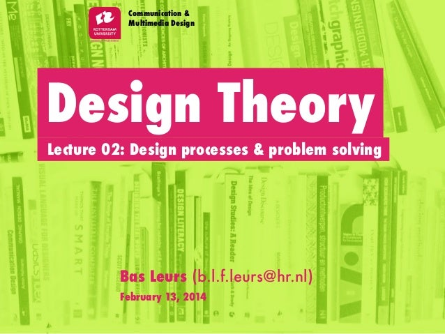 Design Theory Lecture 02: Design processes & problem solving Communication & Multimedia Design Bas Leurs (b.l.f.leurs@hr.n...