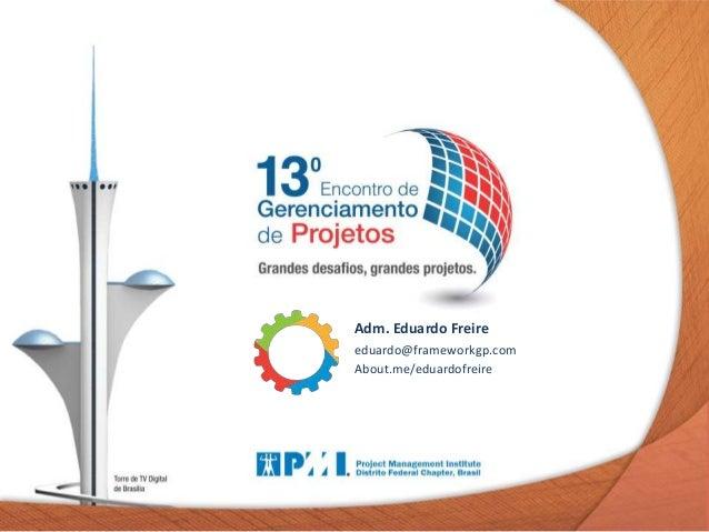 Adm. Eduardo Freire eduardo@frameworkgp.com About.me/eduardofreire