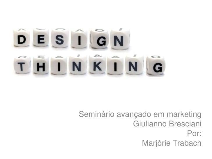 Seminário avançado em marketing              Giulianno Bresciani                             Por:                Marjórie ...