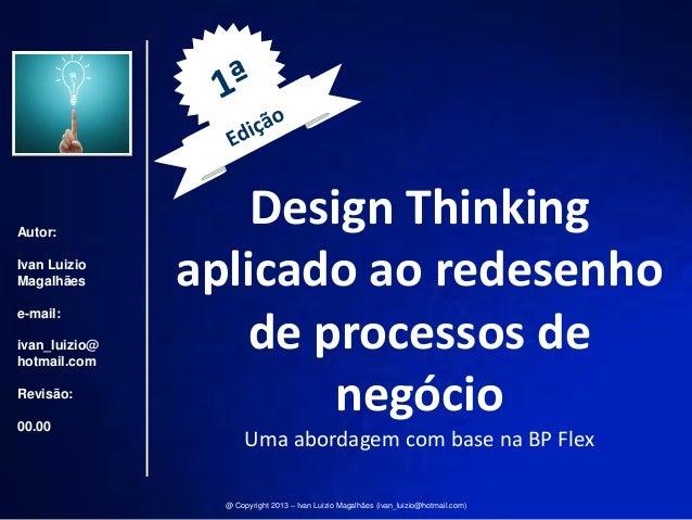Autor: Ivan Luizio Magalhães e-mail: ivan_luizio@ hotmail.com Revisão: 00.00  Design Thinking aplicado ao redesenho de pro...