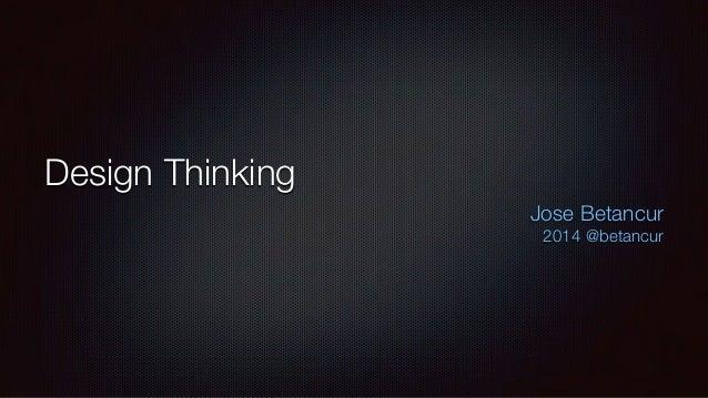 Design Thinking Jose Betancur 2014 @betancur