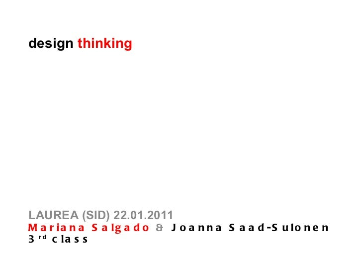 design  thinking LAUREA (SID) 22.01.2011 Mariana Salgado  &  Joanna Saad-Sulonen 3 rd  class