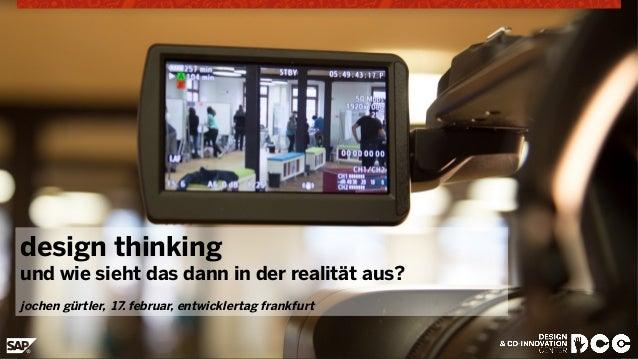 design thinking  und wie sieht das dann in der realität aus? jochen gürtler, 17. februar, entwicklertag frankfurt  © 2014...